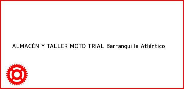 Teléfono, Dirección y otros datos de contacto para ALMACÉN Y TALLER MOTO TRIAL, Barranquilla, Atlántico, Colombia