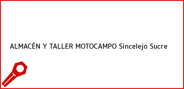 Teléfono, Dirección y otros datos de contacto para ALMACÉN Y TALLER MOTOCAMPO, Sincelejo, Sucre, Colombia