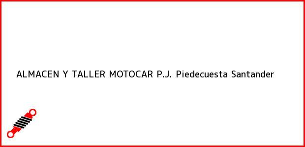 Teléfono, Dirección y otros datos de contacto para ALMACEN Y TALLER MOTOCAR P.J., Piedecuesta, Santander, Colombia