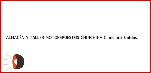 Teléfono, Dirección y otros datos de contacto para ALMACÉN Y TALLER MOTOREPUESTOS CHINCHINÁ, Chinchiná, Caldas, Colombia