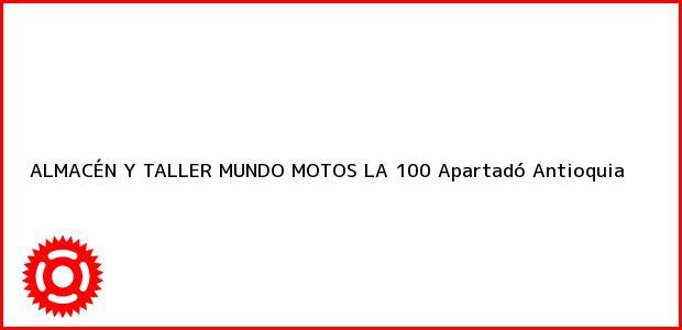 Teléfono, Dirección y otros datos de contacto para ALMACÉN Y TALLER MUNDO MOTOS LA 100, Apartadó, Antioquia, Colombia