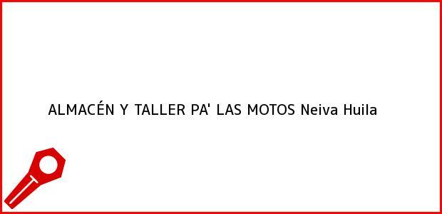 Teléfono, Dirección y otros datos de contacto para ALMACÉN Y TALLER PA' LAS MOTOS, Neiva, Huila, Colombia