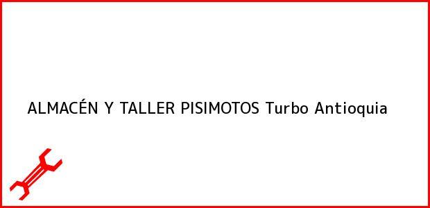 Teléfono, Dirección y otros datos de contacto para ALMACÉN Y TALLER PISIMOTOS, Turbo, Antioquia, Colombia