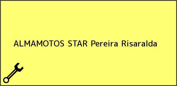 Teléfono, Dirección y otros datos de contacto para ALMAMOTOS STAR, Pereira, Risaralda, Colombia