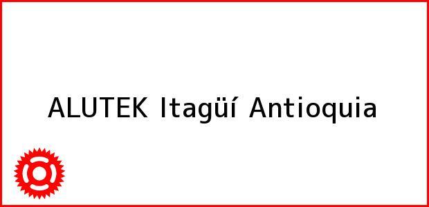 Teléfono, Dirección y otros datos de contacto para ALUTEK, Itagüí, Antioquia, Colombia