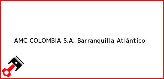 Teléfono, Dirección y otros datos de contacto para AMC COLOMBIA S.A., Barranquilla, Atlántico, Colombia