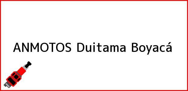 Teléfono, Dirección y otros datos de contacto para ANMOTOS, Duitama, Boyacá, Colombia