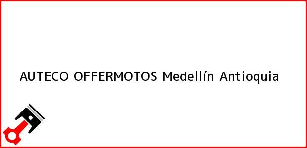 Teléfono, Dirección y otros datos de contacto para AUTECO OFFERMOTOS, Medellín, Antioquia, Colombia