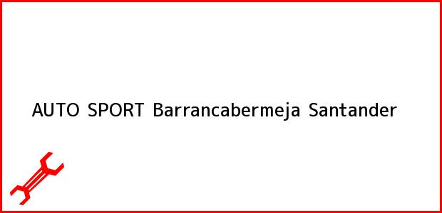 Teléfono, Dirección y otros datos de contacto para AUTO SPORT, Barrancabermeja, Santander, Colombia