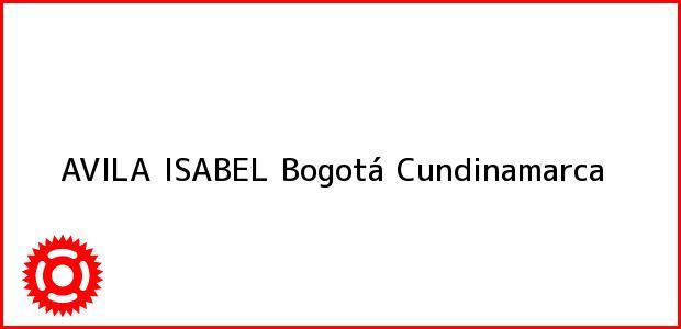 Teléfono, Dirección y otros datos de contacto para AVILA ISABEL, Bogotá, Cundinamarca, Colombia
