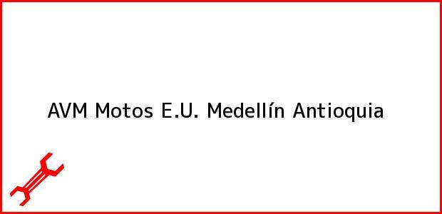Teléfono, Dirección y otros datos de contacto para AVM Motos E.U., Medellín, Antioquia, Colombia