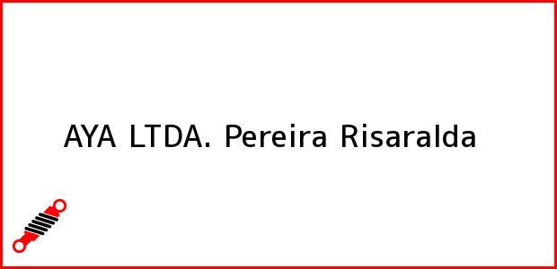 Teléfono, Dirección y otros datos de contacto para AYA LTDA., Pereira, Risaralda, Colombia