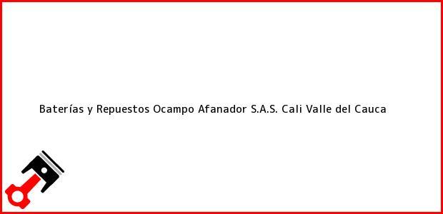 Teléfono, Dirección y otros datos de contacto para Baterías y Repuestos Ocampo Afanador S.A.S., Cali, Valle del Cauca, Colombia