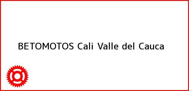 Teléfono, Dirección y otros datos de contacto para BETOMOTOS, Cali, Valle del Cauca, Colombia