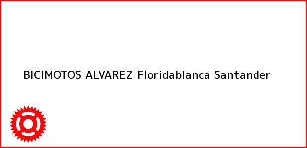 Teléfono, Dirección y otros datos de contacto para BICIMOTOS ALVAREZ, Floridablanca, Santander, Colombia