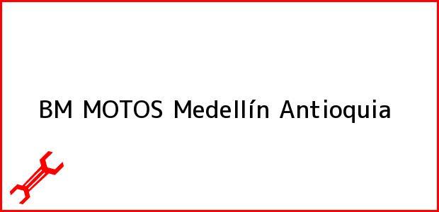 Teléfono, Dirección y otros datos de contacto para BM MOTOS, Medellín, Antioquia, Colombia