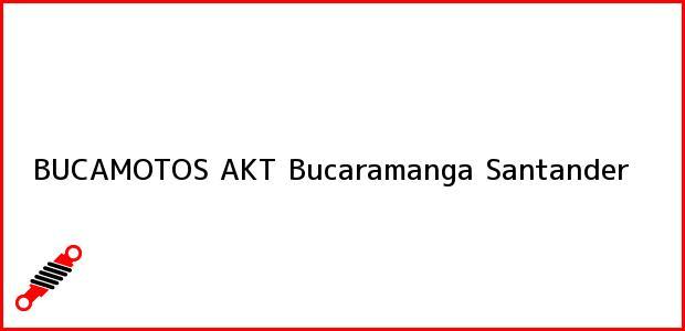 Teléfono, Dirección y otros datos de contacto para BUCAMOTOS AKT, Bucaramanga, Santander, Colombia