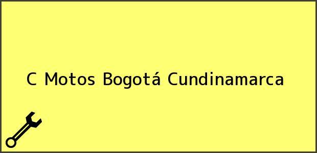 Teléfono, Dirección y otros datos de contacto para C Motos, Bogotá, Cundinamarca, Colombia