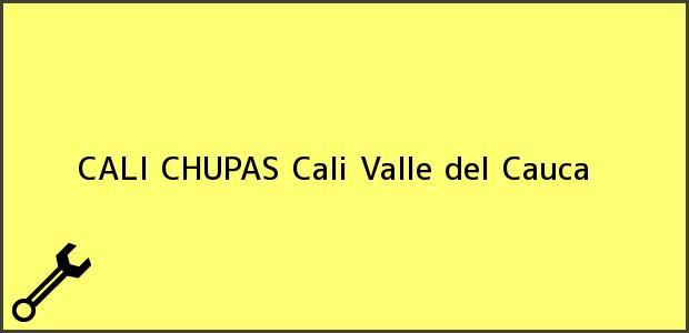 Teléfono, Dirección y otros datos de contacto para CALI CHUPAS, Cali, Valle del Cauca, Colombia