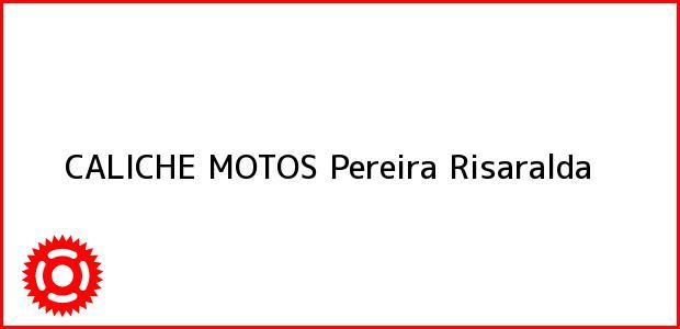Teléfono, Dirección y otros datos de contacto para CALICHE MOTOS, Pereira, Risaralda, Colombia