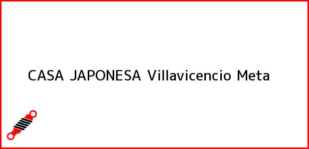 Teléfono, Dirección y otros datos de contacto para CASA JAPONESA, Villavicencio, Meta, Colombia