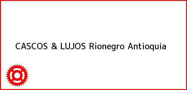 Teléfono, Dirección y otros datos de contacto para CASCOS & LUJOS, Rionegro, Antioquia, Colombia