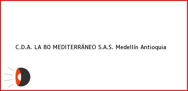 Teléfono, Dirección y otros datos de contacto para C.D.A. LA 80 MEDITERRÁNEO S.A.S., Medellín, Antioquia, Colombia