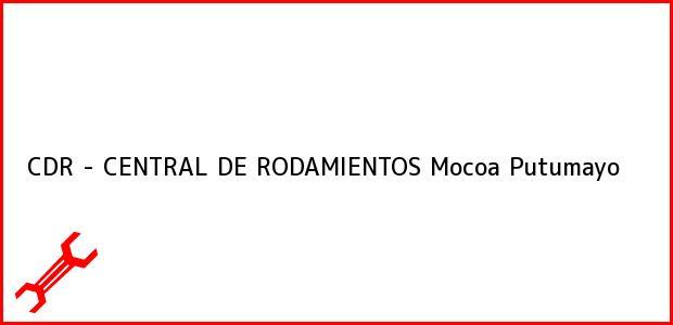 Teléfono, Dirección y otros datos de contacto para CDR - CENTRAL DE RODAMIENTOS, Mocoa, Putumayo, Colombia