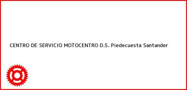Teléfono, Dirección y otros datos de contacto para CENTRO DE SERVICIO MOTOCENTRO D.S., Piedecuesta, Santander, Colombia