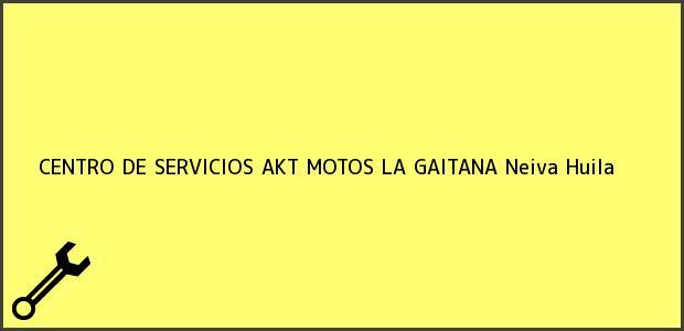 Teléfono, Dirección y otros datos de contacto para CENTRO DE SERVICIOS AKT MOTOS LA GAITANA, Neiva, Huila, Colombia