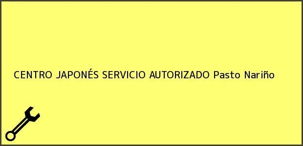 Teléfono, Dirección y otros datos de contacto para CENTRO JAPONÉS SERVICIO AUTORIZADO, Pasto, Nariño, Colombia
