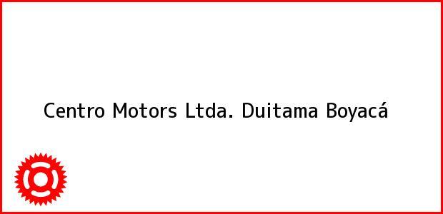Teléfono, Dirección y otros datos de contacto para Centro Motors Ltda., Duitama, Boyacá, Colombia
