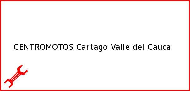 Teléfono, Dirección y otros datos de contacto para CENTROMOTOS, Cartago, Valle del Cauca, Colombia