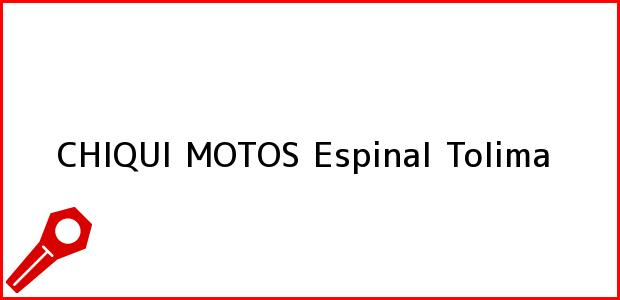 Teléfono, Dirección y otros datos de contacto para CHIQUI MOTOS, Espinal, Tolima, Colombia