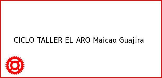 Teléfono, Dirección y otros datos de contacto para CICLO TALLER EL ARO, Maicao, Guajira, Colombia
