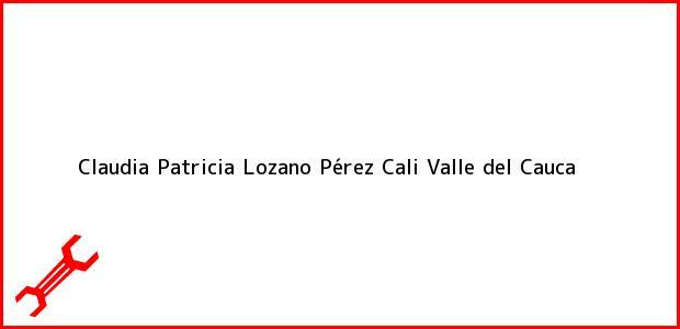 Teléfono, Dirección y otros datos de contacto para Claudia Patricia Lozano Pérez, Cali, Valle del Cauca, Colombia