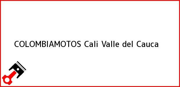 Teléfono, Dirección y otros datos de contacto para COLOMBIAMOTOS, Cali, Valle del Cauca, Colombia