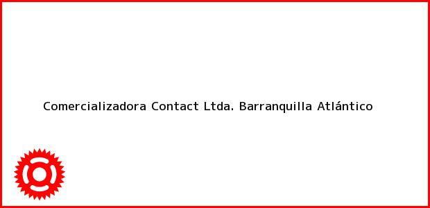 Teléfono, Dirección y otros datos de contacto para Comercializadora Contact Ltda., Barranquilla, Atlántico, Colombia