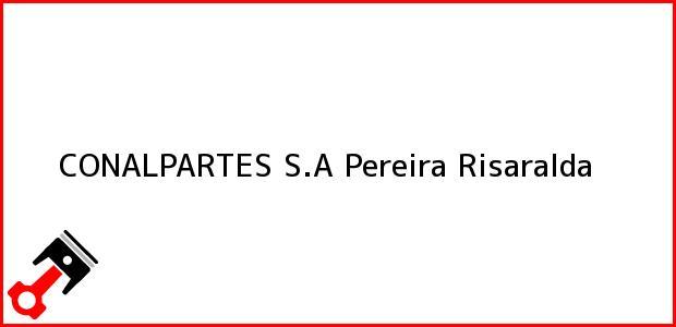 Teléfono, Dirección y otros datos de contacto para CONALPARTES S.A, Pereira, Risaralda, Colombia