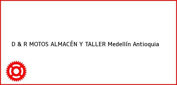 Teléfono, Dirección y otros datos de contacto para D & R MOTOS ALMACÉN Y TALLER, Medellín, Antioquia, Colombia