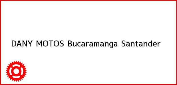 Teléfono, Dirección y otros datos de contacto para DANY MOTOS, Bucaramanga, Santander, Colombia