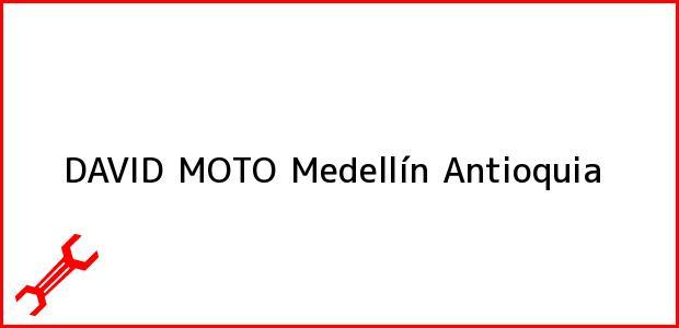 Teléfono, Dirección y otros datos de contacto para DAVID MOTO, Medellín, Antioquia, Colombia