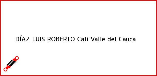Teléfono, Dirección y otros datos de contacto para DÍAZ LUIS ROBERTO, Cali, Valle del Cauca, Colombia