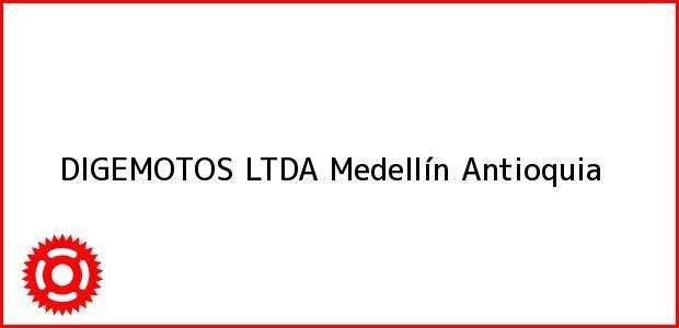 Teléfono, Dirección y otros datos de contacto para DIGEMOTOS LTDA, Medellín, Antioquia, Colombia