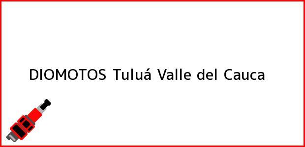 Teléfono, Dirección y otros datos de contacto para DIOMOTOS, Tuluá, Valle del Cauca, Colombia