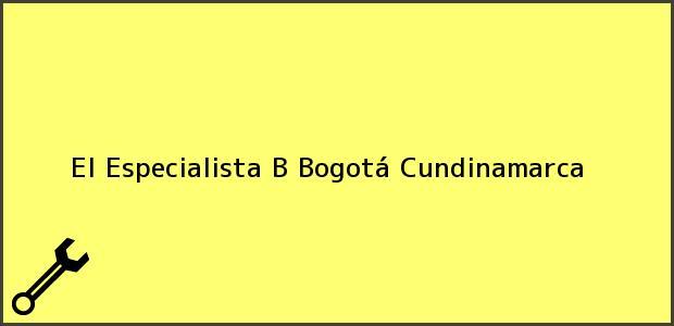 Teléfono, Dirección y otros datos de contacto para El Especialista B, Bogotá, Cundinamarca, Colombia