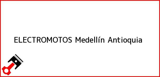 Teléfono, Dirección y otros datos de contacto para ELECTROMOTOS, Medellín, Antioquia, Colombia