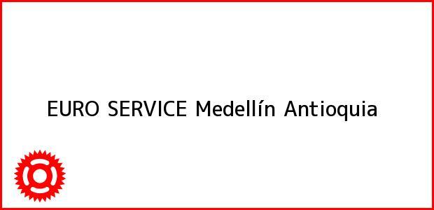 Teléfono, Dirección y otros datos de contacto para EURO SERVICE, Medellín, Antioquia, Colombia