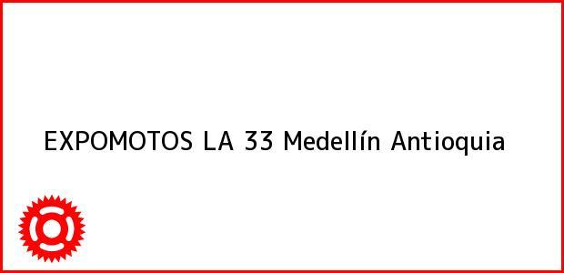 Teléfono, Dirección y otros datos de contacto para EXPOMOTOS LA 33, Medellín, Antioquia, Colombia