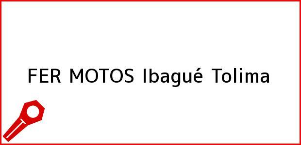 Teléfono, Dirección y otros datos de contacto para FER MOTOS, Ibagué, Tolima, Colombia